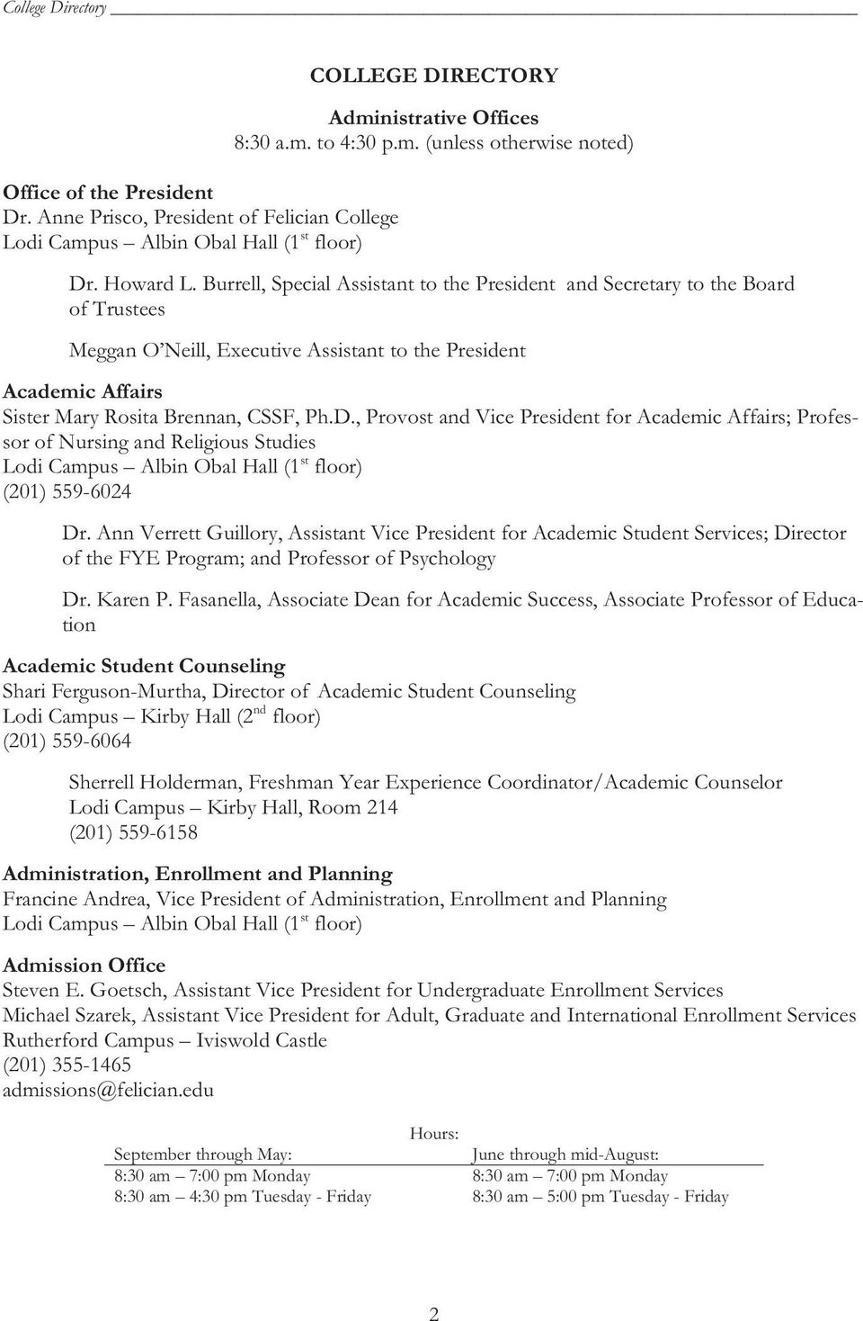 D., Provost and Vice President for Academic Affairs; Professor of Nursing and Religious Studies Lodi Campus Albin Obal Hall (1 st floor) (201) 559-6024 Dr.