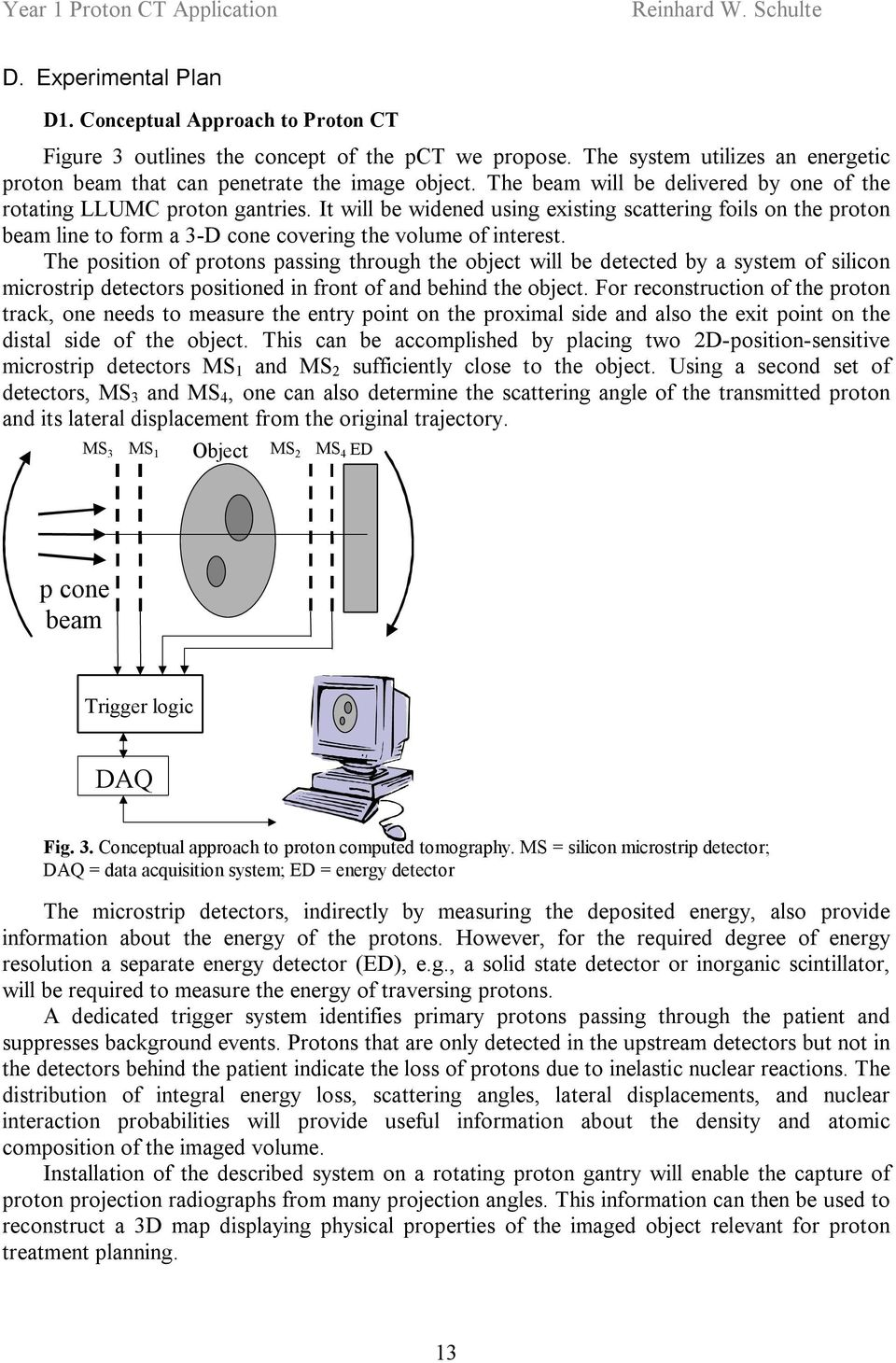 The position of protons passing through the object will be detected by a system of silicon microstrip detectors positioned in front of and behind the object.