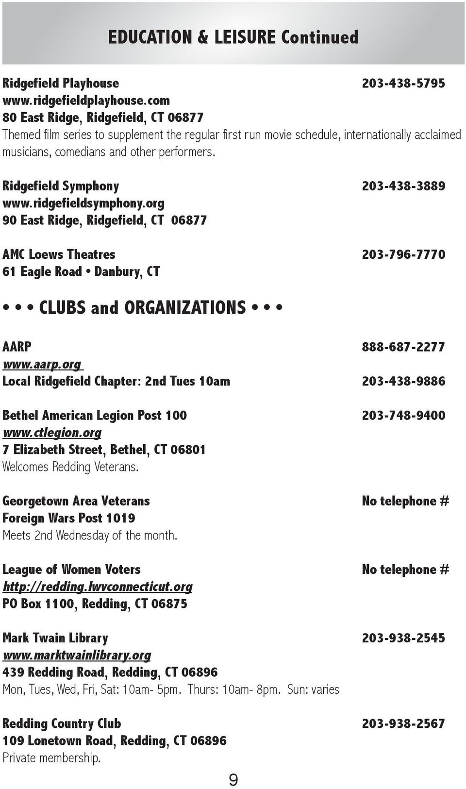 Ridgefield Symphony 203-438-3889 www.ridgefieldsymphony.org 90 East Ridge, Ridgefield, CT 06877 AMC Loews Theatres 203-796-7770 61 Eagle Road Danbury, CT CLUBS and ORGANIZATIONS AARP 888-687-2277 www.