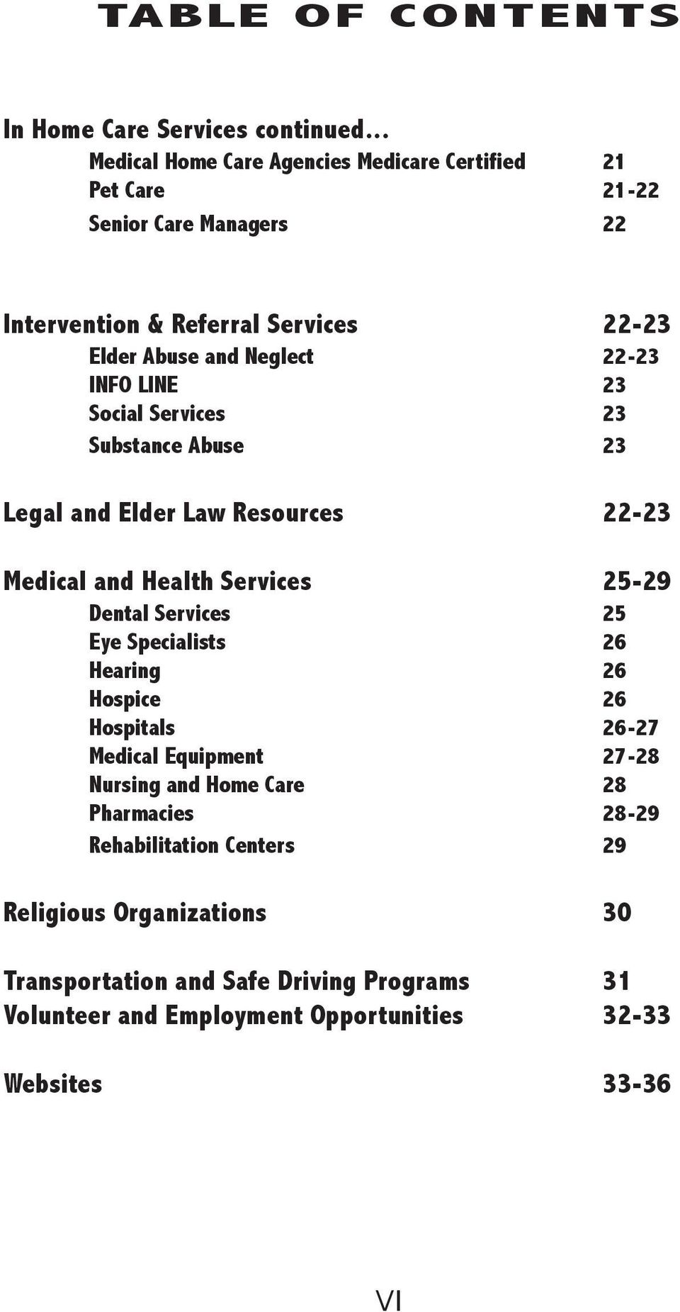 22-23 INFO LINE 23 Social Services 23 Substance Abuse 23 Legal and Elder Law Resources 22-23 Medical and Health Services 25-29 Dental Services 25 Eye