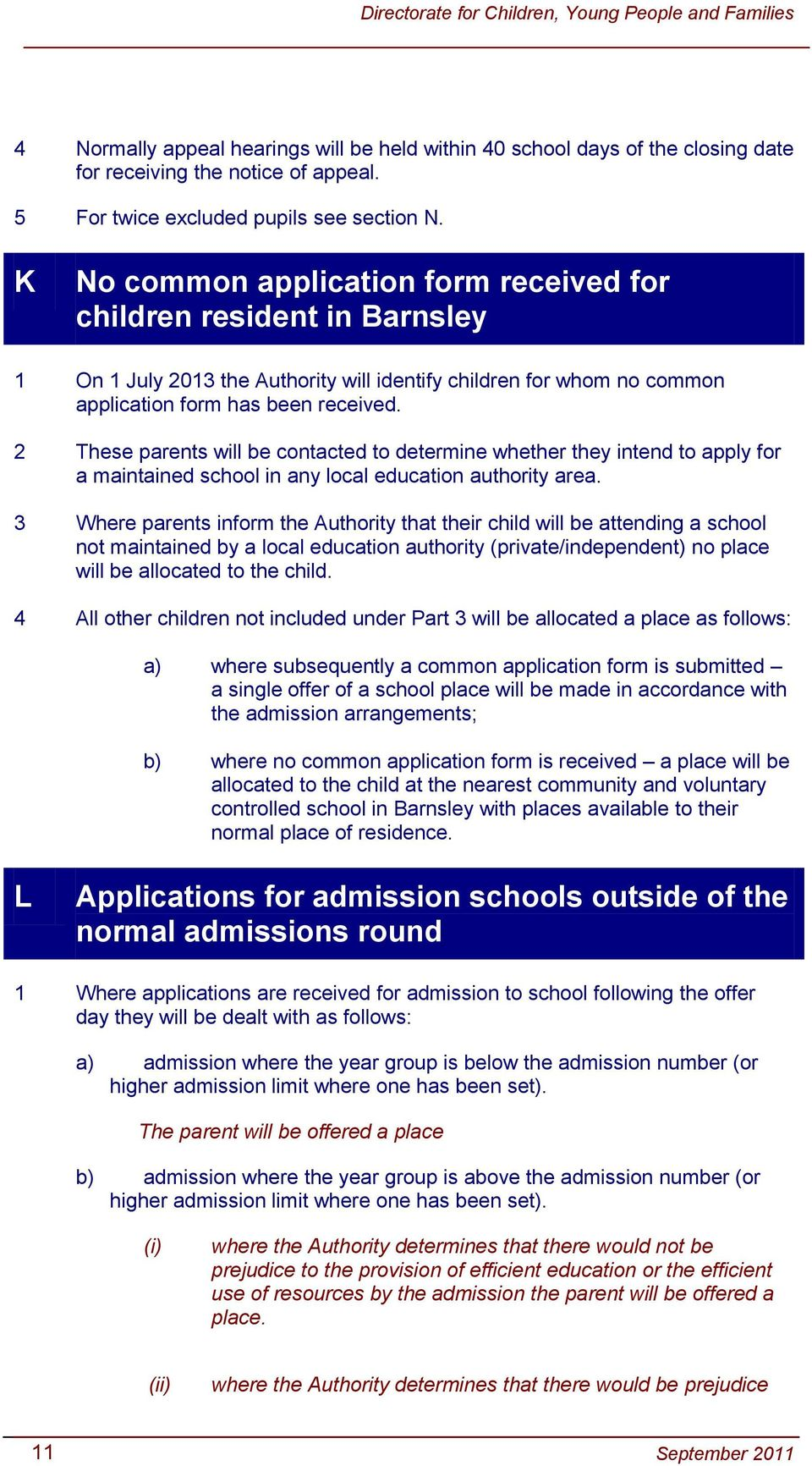 2 These parents will be contacted to determine whether they intend to apply for a maintained school in any local education authority area.