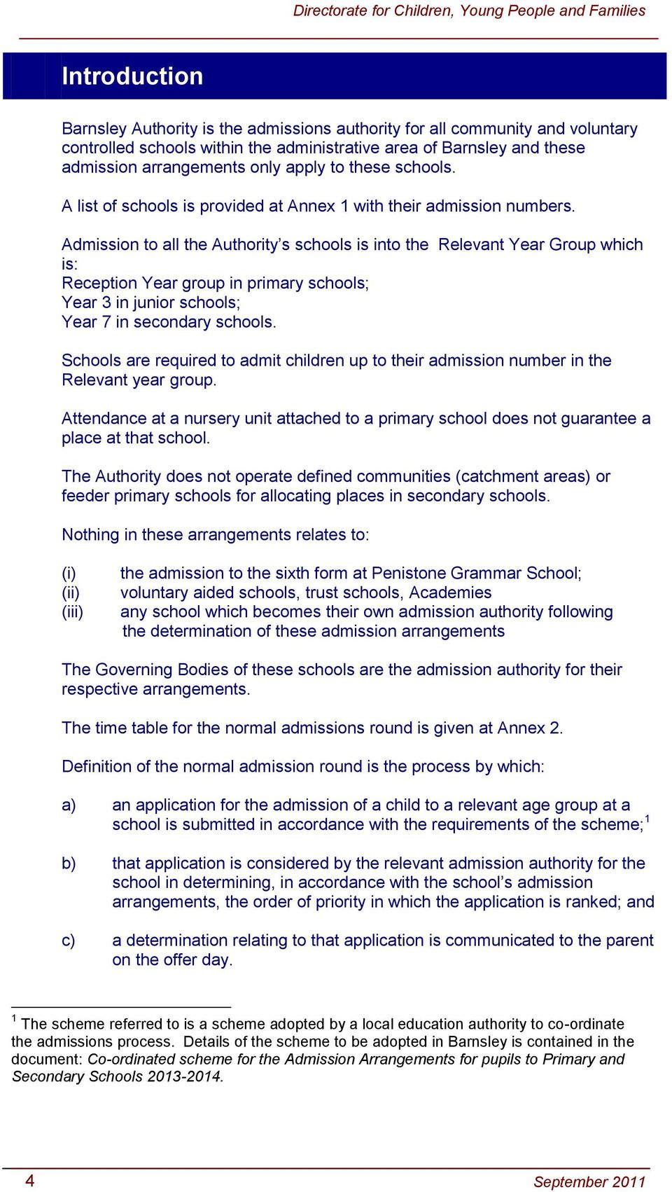 Admission to all the Authority s schools is into the Relevant Year Group which is: Reception Year group in primary schools; Year 3 in junior schools; Year 7 in secondary schools.