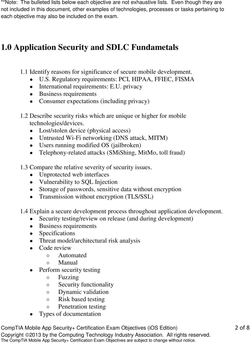0 Application Security and SDLC Fundametals 1.1 Identify reasons for significance of secure mobile development. U.S. Regulatory requirements: PCI, HIPAA, FFIEC, FISMA International requirements: E.U. privacy Business requirements Consumer expectations (including privacy) 1.