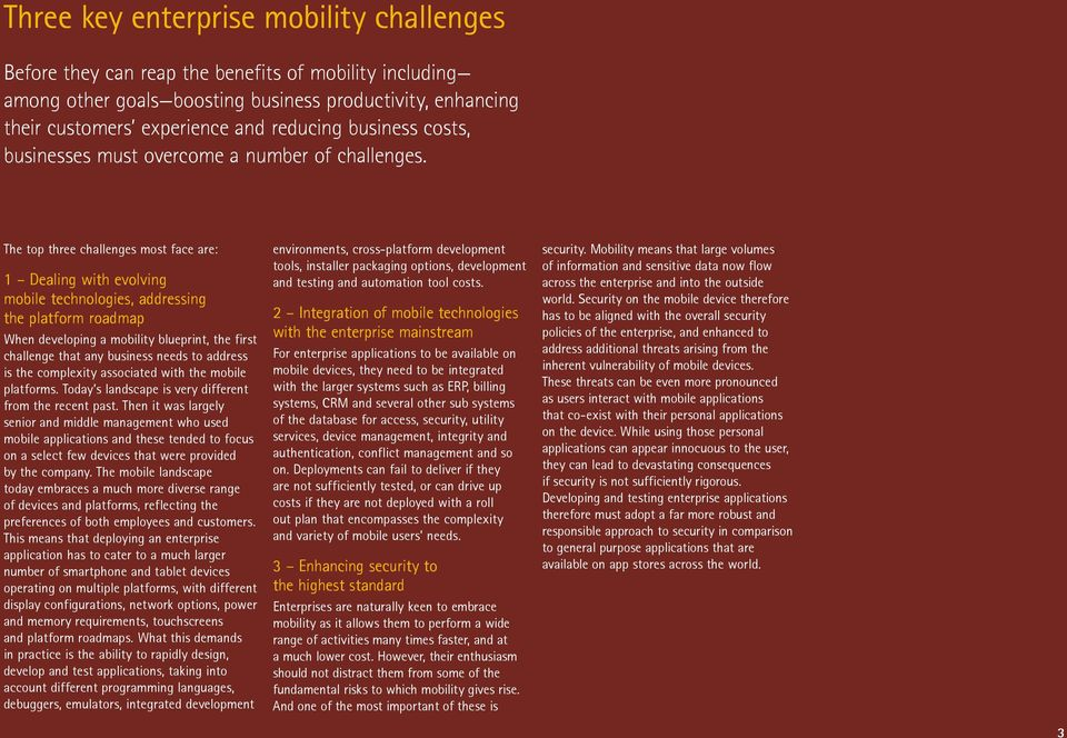 The top three challenges most face are: 1 Dealing with evolving mobile technologies, addressing the platform roadmap When developing a mobility blueprint, the first challenge that any business needs