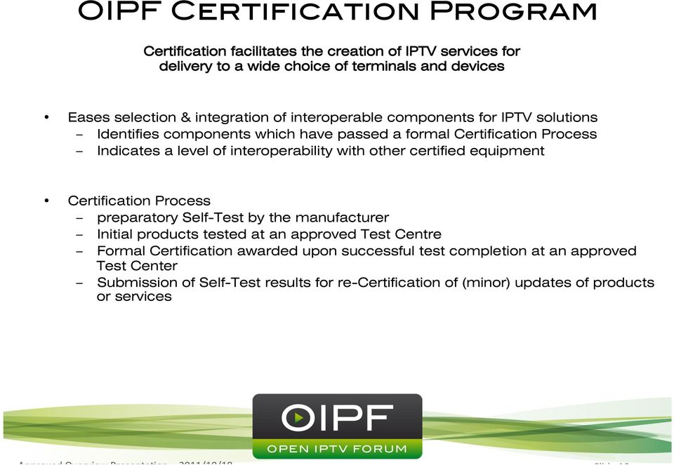 components for IPTV solutions Identifies components which have passed a formal Certification Process Indicates a level of interoperability with other certified