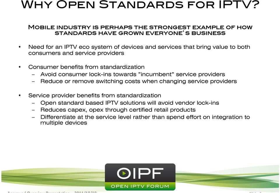 lock-ins towards incumbent service providers Reduce or remove switching costs when changing service providers Service provider benefits from standardization Open