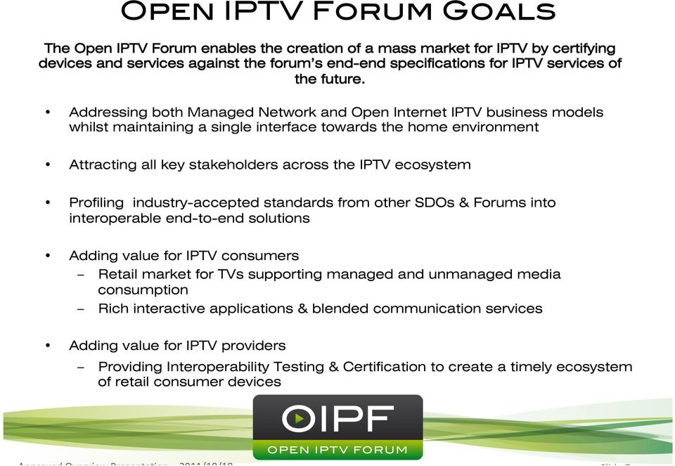 Profiling industry-accepted standards from other SDOs & Forums into interoperable end-to-end solutions Adding value for IPTV consumers Retail market for TVs supporting managed and unmanaged media