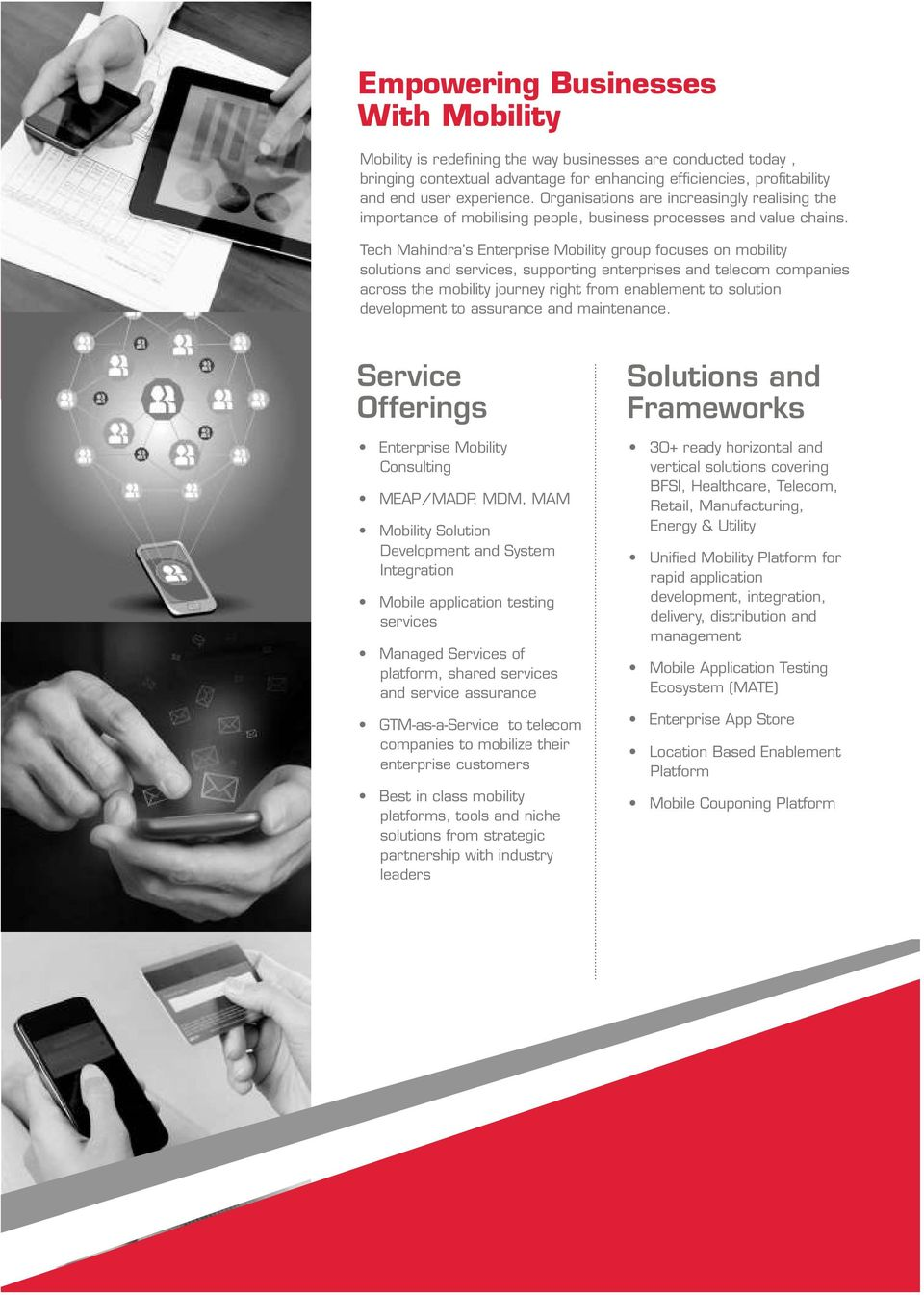 Tech Mahindra's Enterprise Mobility group focuses on mobility solutions and services, supporting enterprises and telecom companies across the mobility journey right from enablement to solution
