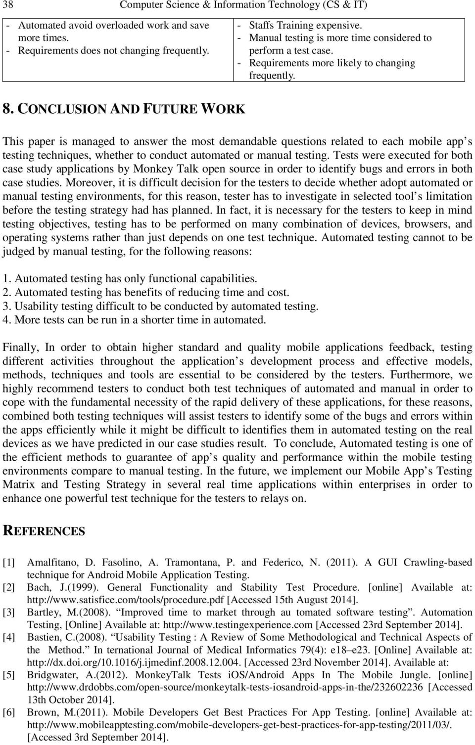 CONCLUSION AND FUTURE WORK This paper is managed to answer the most demandable questions related to each mobile app s testing techniques, whether to conduct automated or manual testing.