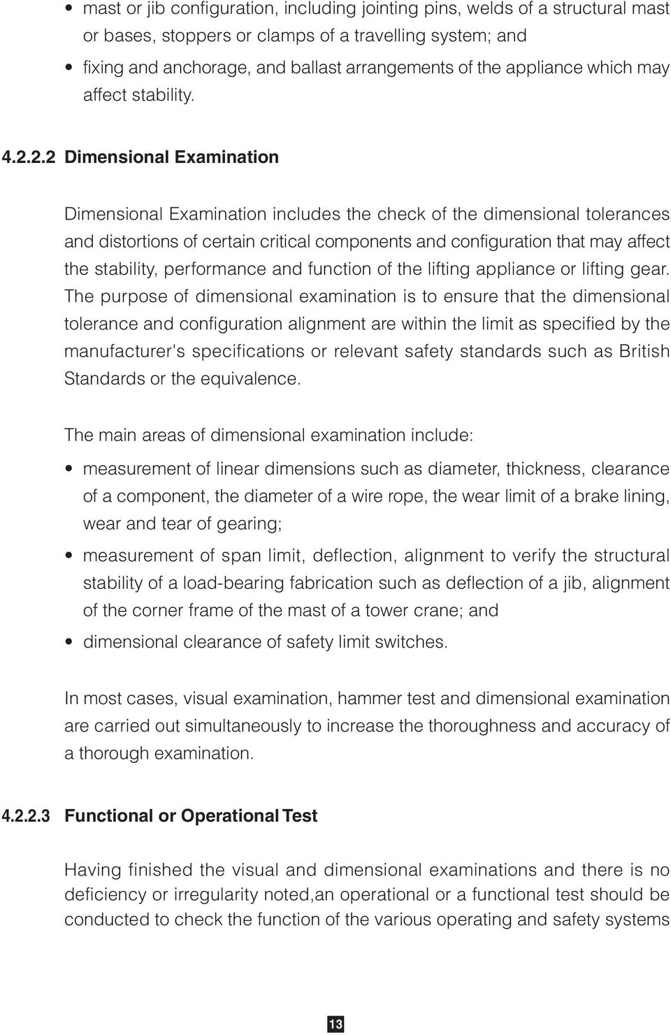 2.2 Dimensional Examination Dimensional Examination includes the check of the dimensional tolerances and distortions of certain critical components and configuration that may affect the stability,