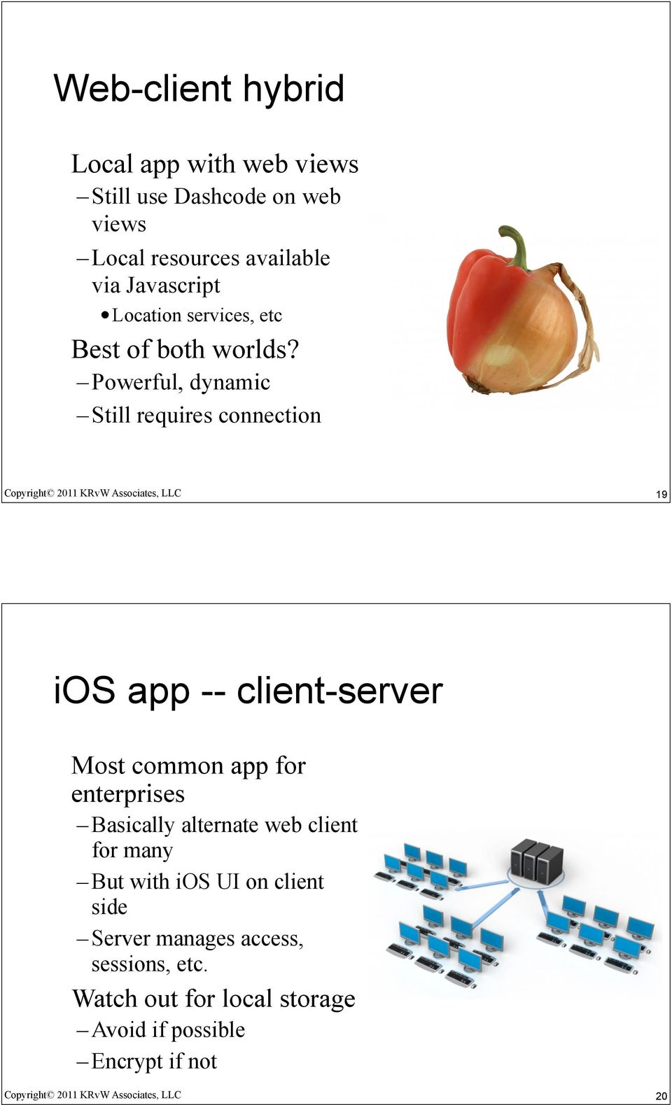Powerful, dynamic Still requires connection 19 ios app -- client-server Most common app for enterprises