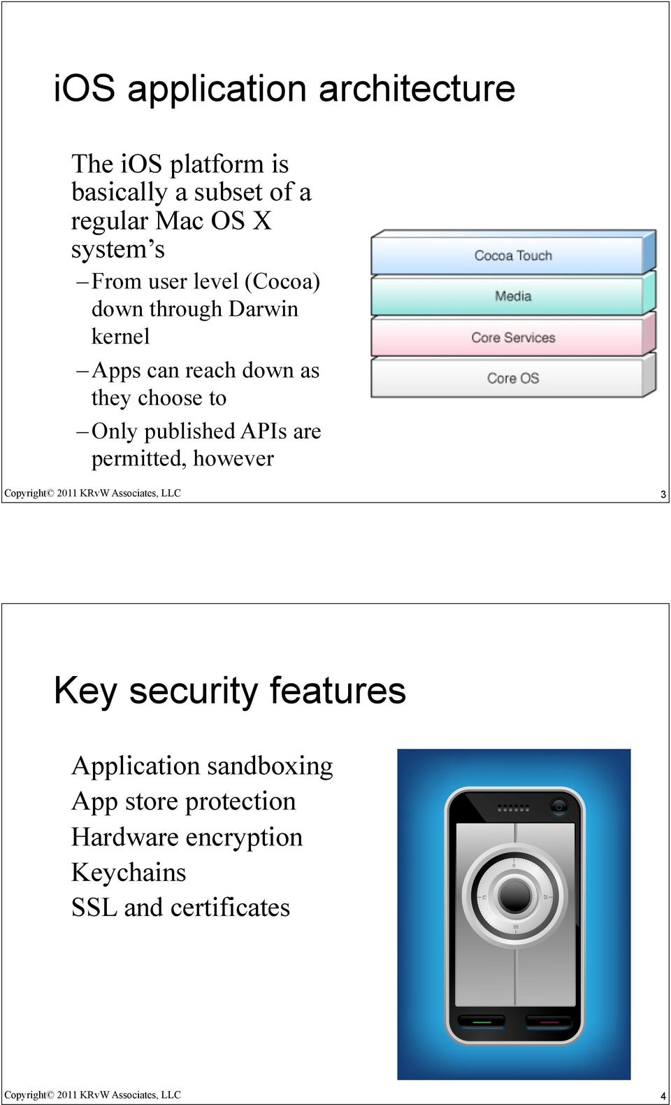 they choose to Only published APIs are permitted, however 3 Key security features