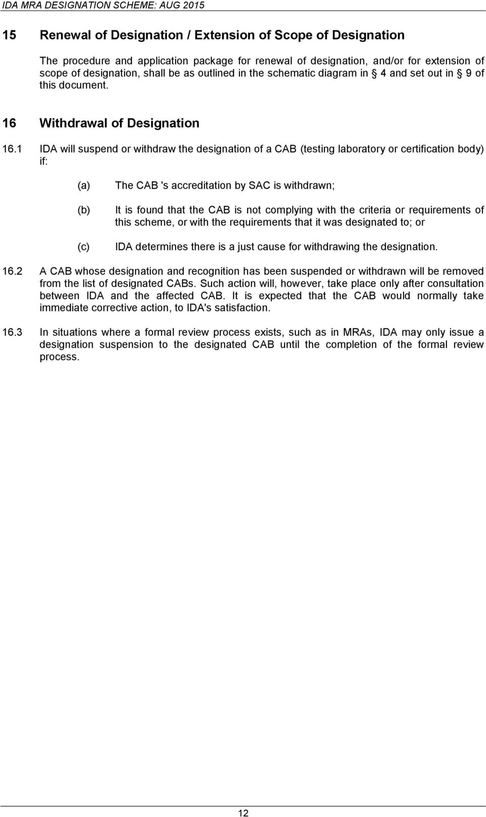 1 IDA will suspend or withdraw the designation of a CAB (testing laboratory or certification body) if: The CAB 's accreditation by SAC is withdrawn; It is found that the CAB is not complying with the