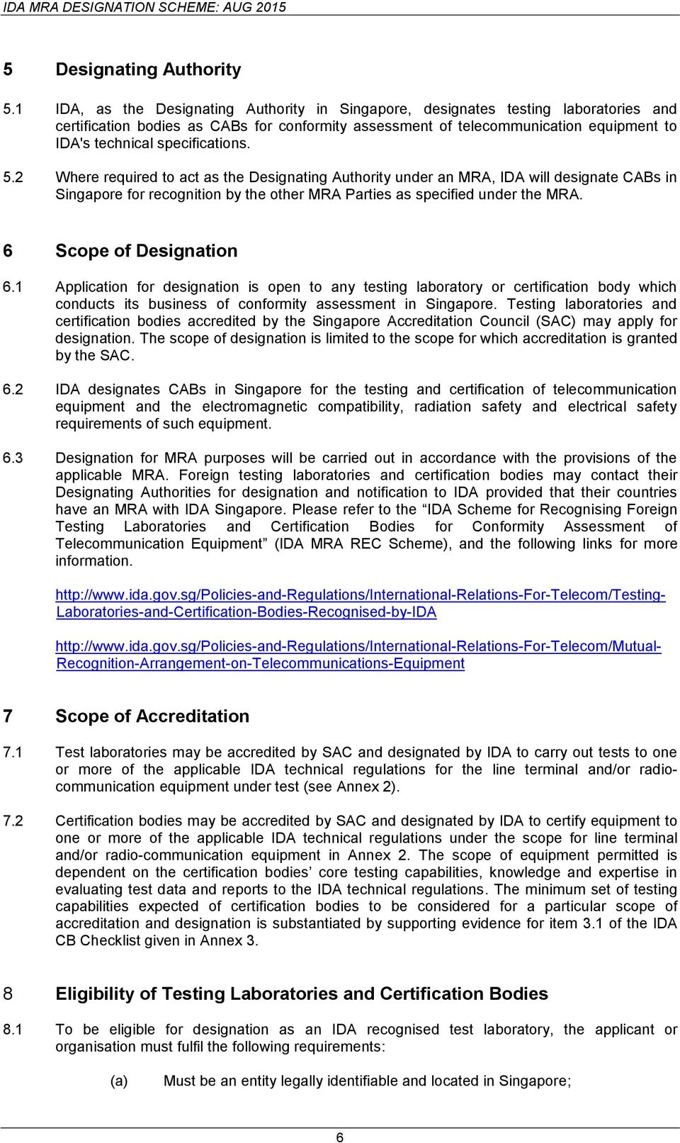 specifications. 5.2 Where required to act as the Designating Authority under an MRA, IDA will designate CABs in Singapore for recognition by the other MRA Parties as specified under the MRA.