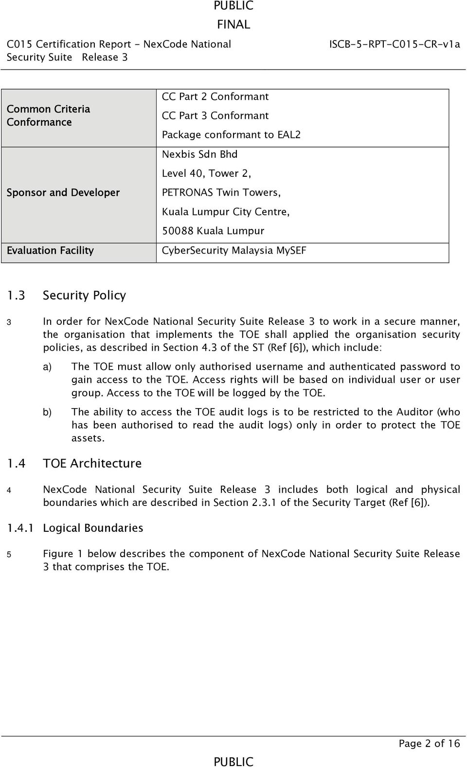3 Security Policy 3 In order for NexCode National to work in a secure manner, the organisation that implements the TOE shall applied the organisation security policies, as described in Section 4.