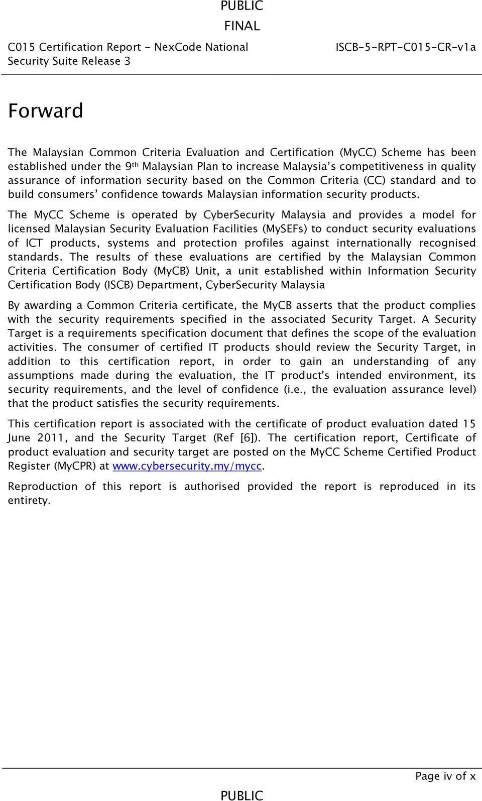 The MyCC Scheme is operated by CyberSecurity Malaysia and provides a model for licensed Malaysian Security Evaluation Facilities (MySEFs) to conduct security evaluations of ICT products, systems and