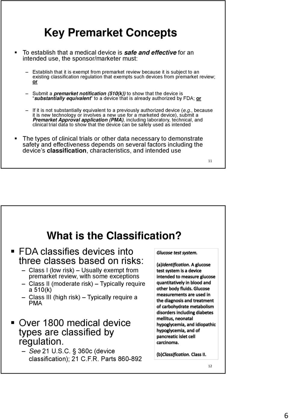 that is already authorized by FDA; or If it is not substantially equivalent to a previously authorized device (e.g.