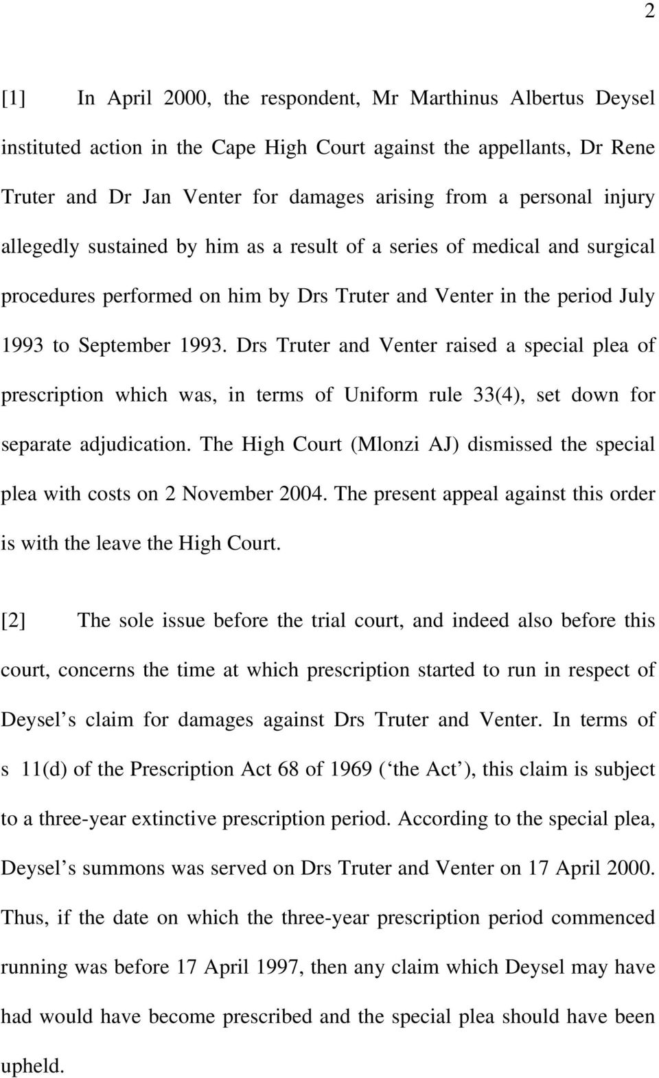 Drs Truter and Venter raised a special plea of prescription which was, in terms of Uniform rule 33(4), set down for separate adjudication.