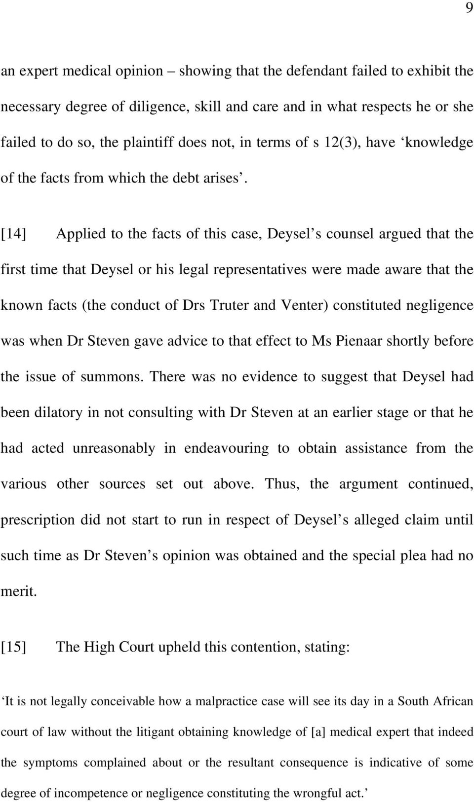 [14] Applied to the facts of this case, Deysel s counsel argued that the first time that Deysel or his legal representatives were made aware that the known facts (the conduct of Drs Truter and