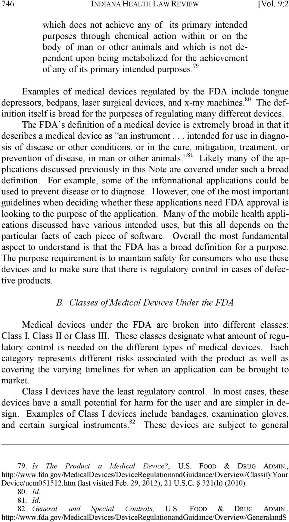 achievement of any of its primary intended purposes. 79 Examples of medical devices regulated by the FDA include tongue depressors, bedpans, laser surgical devices, and x-ray machines.