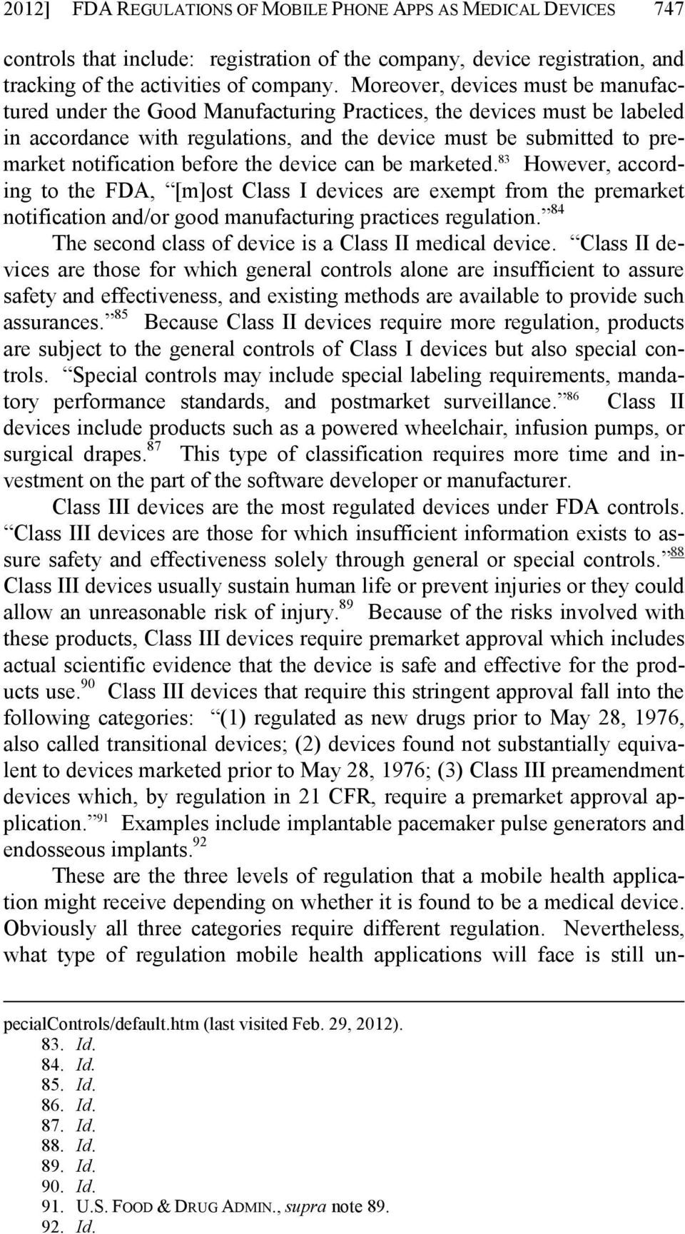 before the device can be marketed. 83 However, according to the FDA, [m]ost Class I devices are exempt from the premarket notification and/or good manufacturing practices regulation.