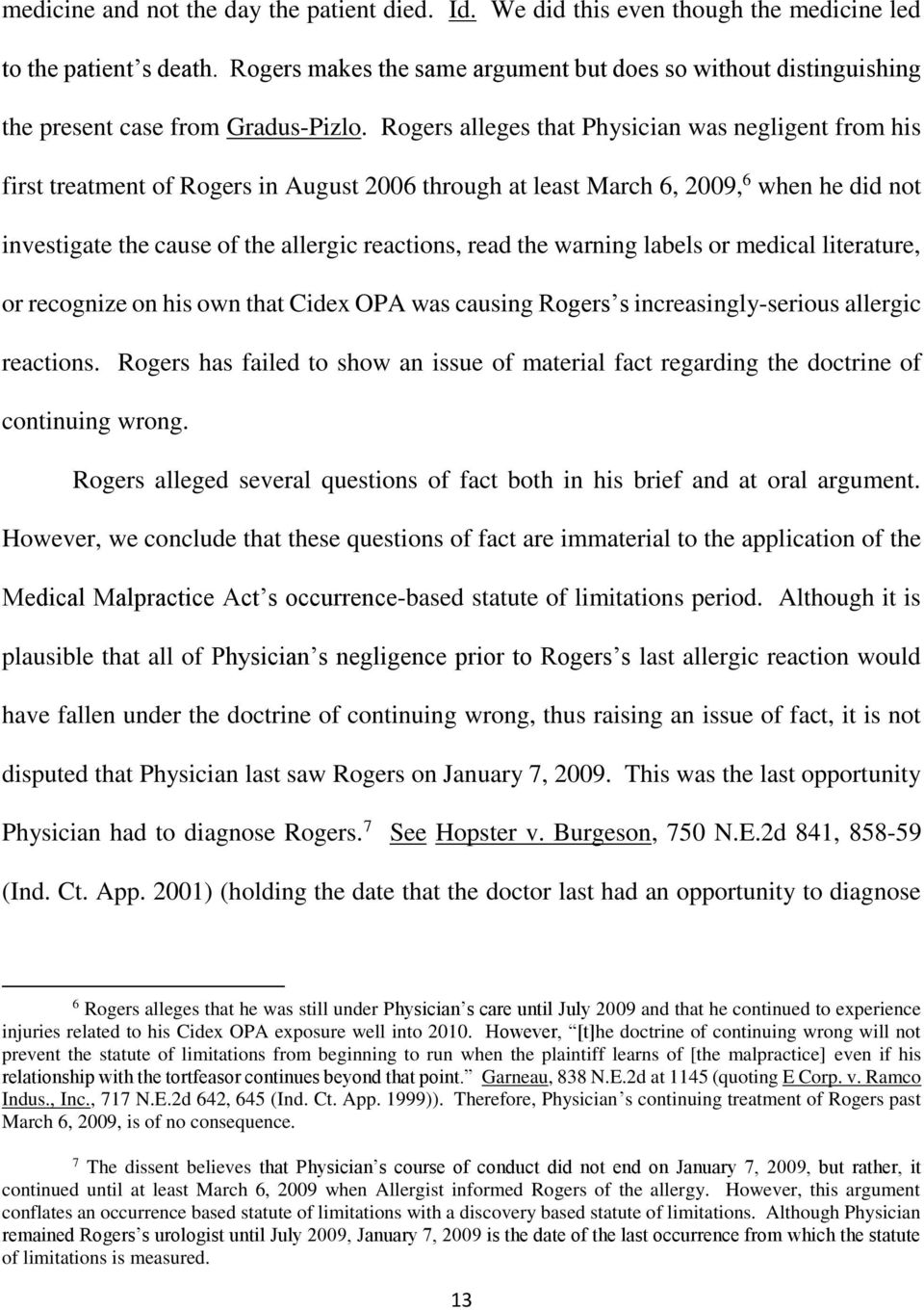Rogers alleges that Physician was negligent from his first treatment of Rogers in August 2006 through at least March 6, 2009, 6 when he did not investigate the cause of the allergic reactions, read