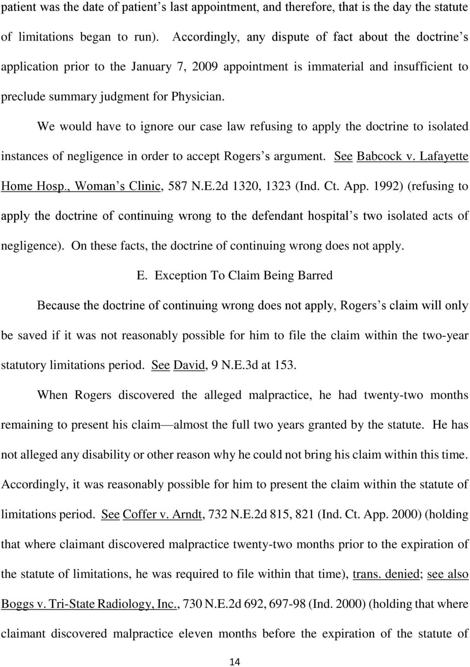 We would have to ignore our case law refusing to apply the doctrine to isolated instances of negligence in order to accept Rogers s argument. See Babcock v. Lafayette Home Hosp.