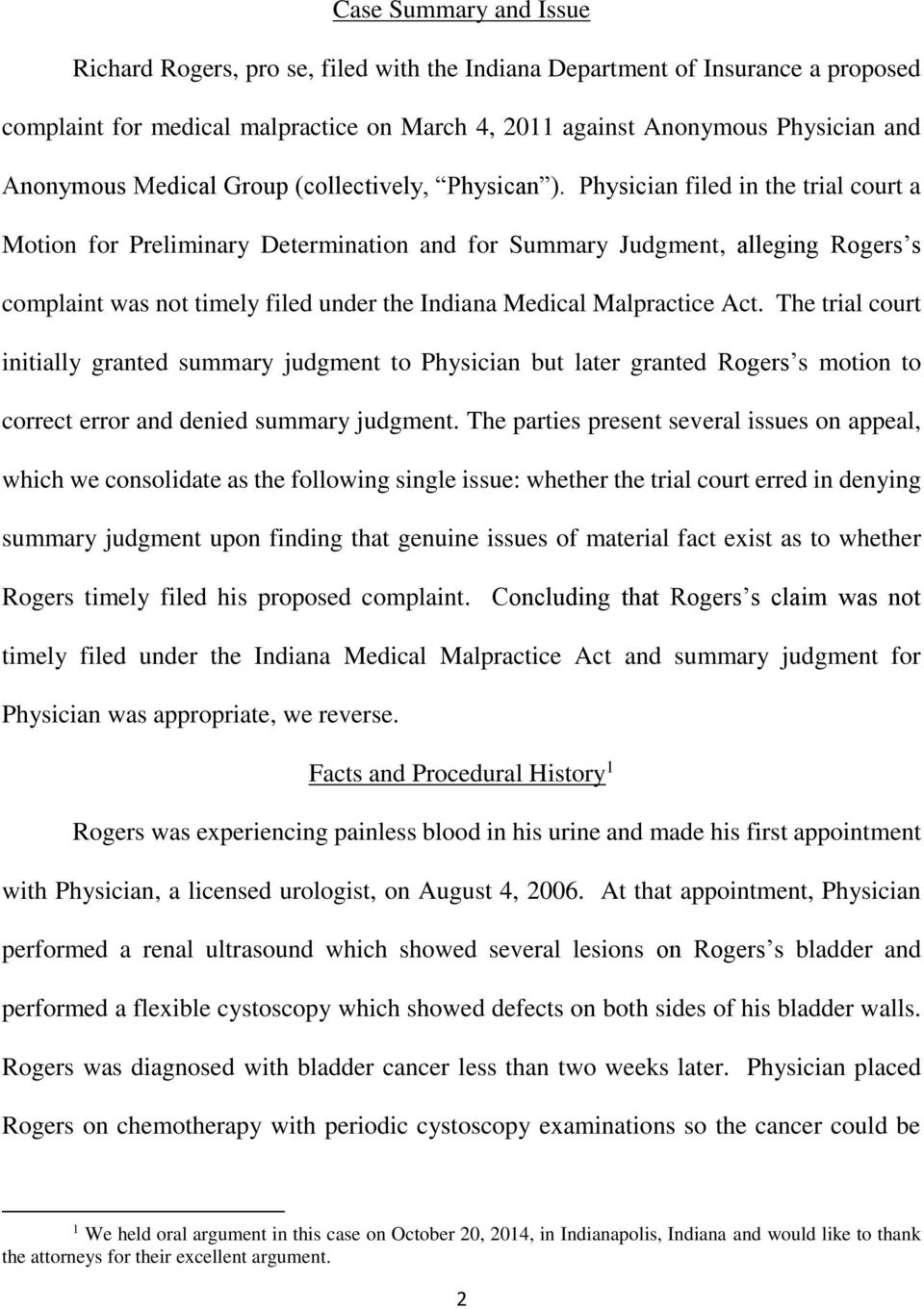 Physician filed in the trial court a Motion for Preliminary Determination and for Summary Judgment, alleging Rogers s complaint was not timely filed under the Indiana Medical Malpractice Act.