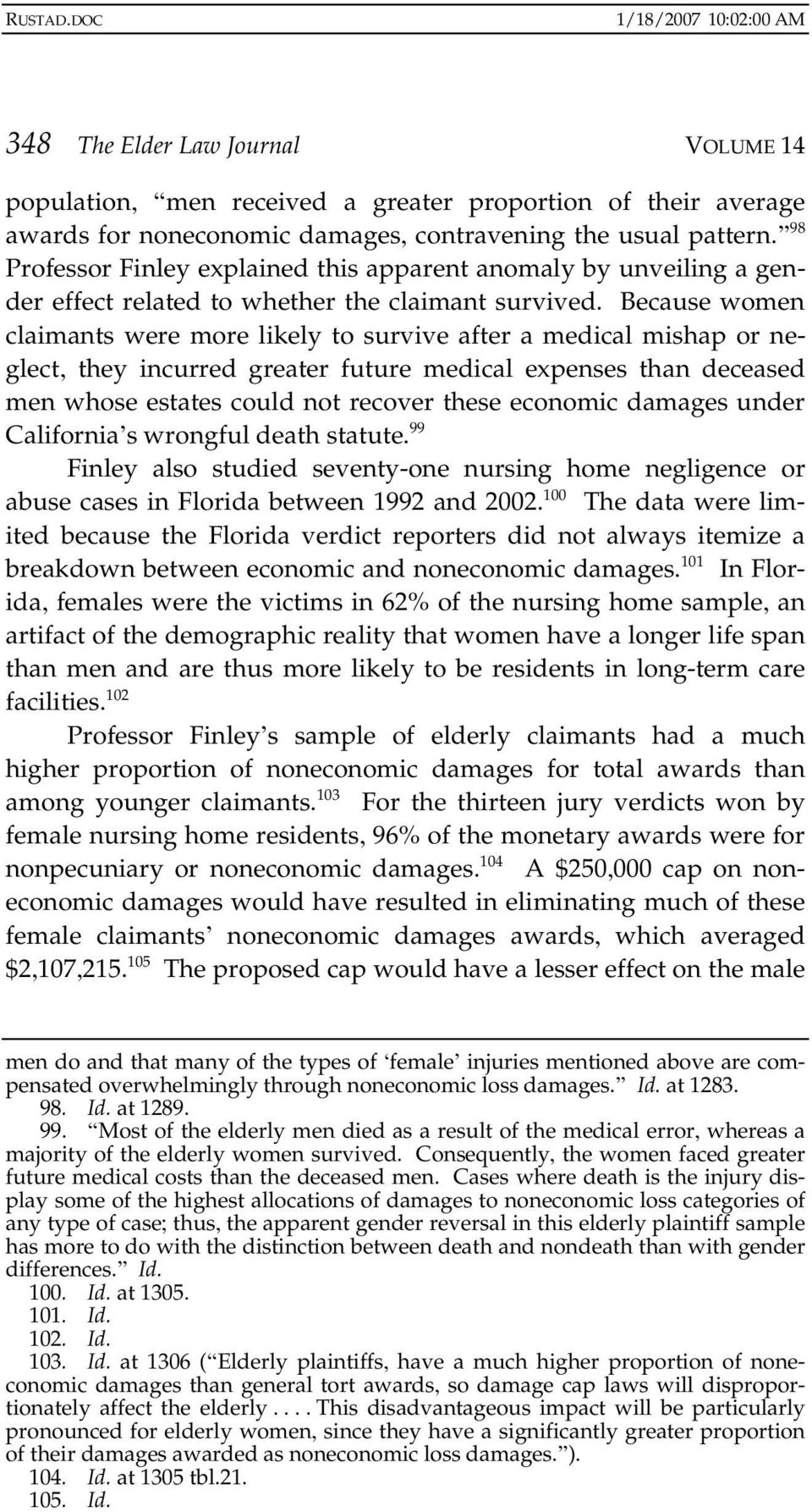 Because women claimants were more likely to survive after a medical mishap or neglect, they incurred greater future medical expenses than deceased men whose estates could not recover these economic