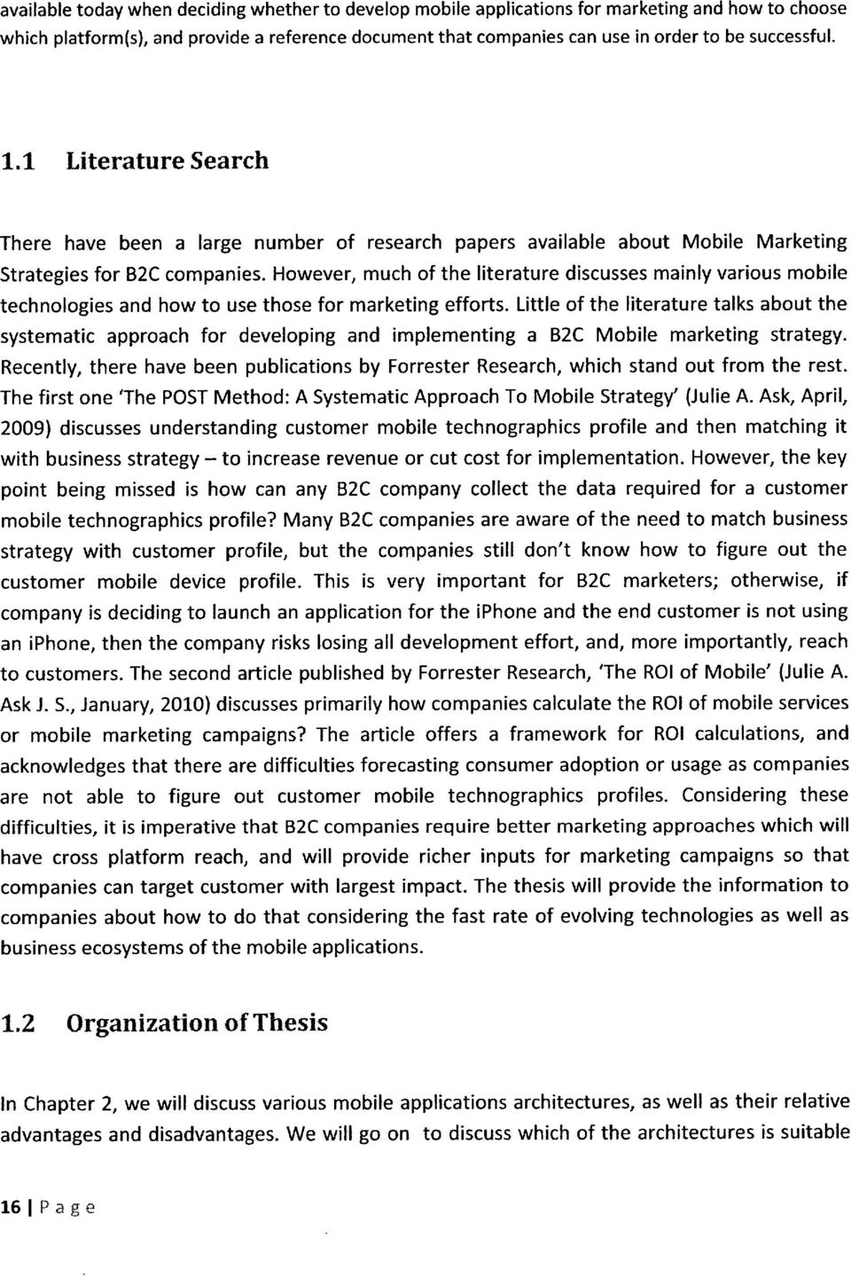 However, much of the literature discusses mainly various mobile technologies and how to use those for marketing efforts.
