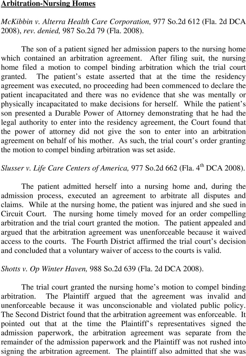 After filing suit, the nursing home filed a motion to compel binding arbitration which the trial court granted.