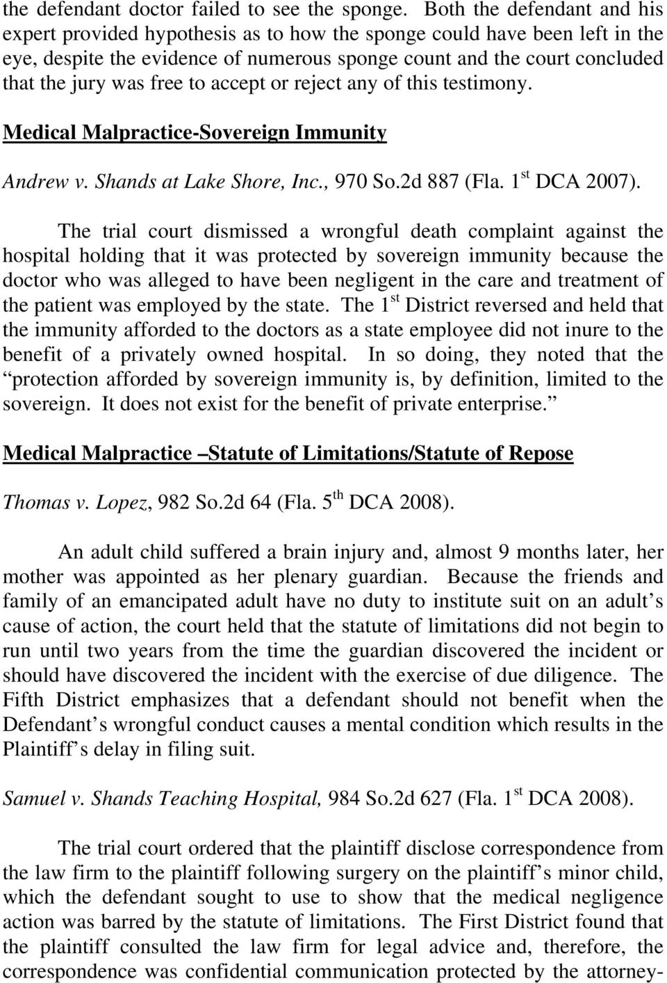 free to accept or reject any of this testimony. Medical Malpractice-Sovereign Immunity Andrew v. Shands at Lake Shore, Inc., 970 So.2d 887 (Fla. 1 st DCA 2007).