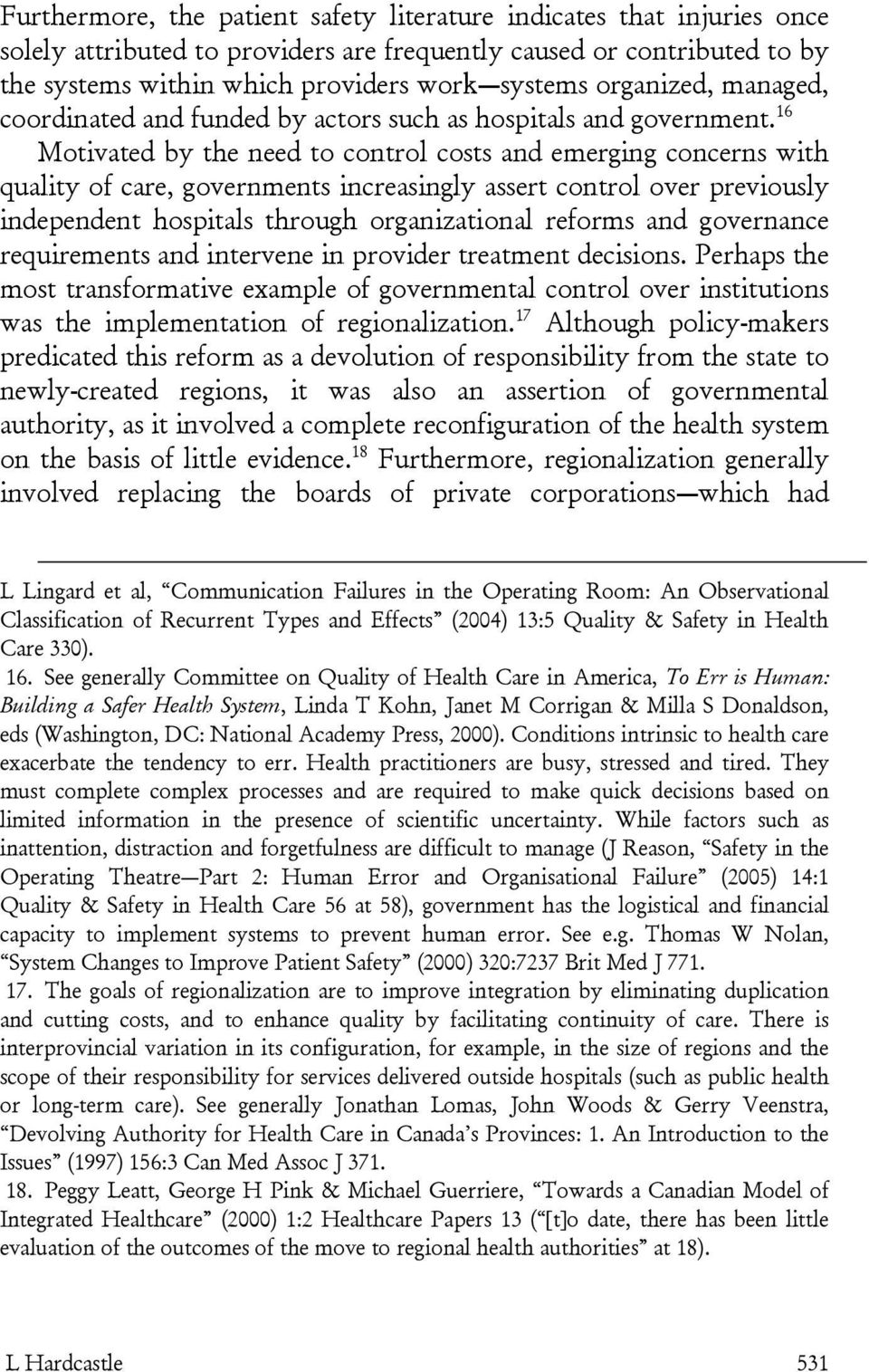 16 Motivated by the need to control costs and emerging concerns with quality of care, governments increasingly assert control over previously independent hospitals through organizational reforms and