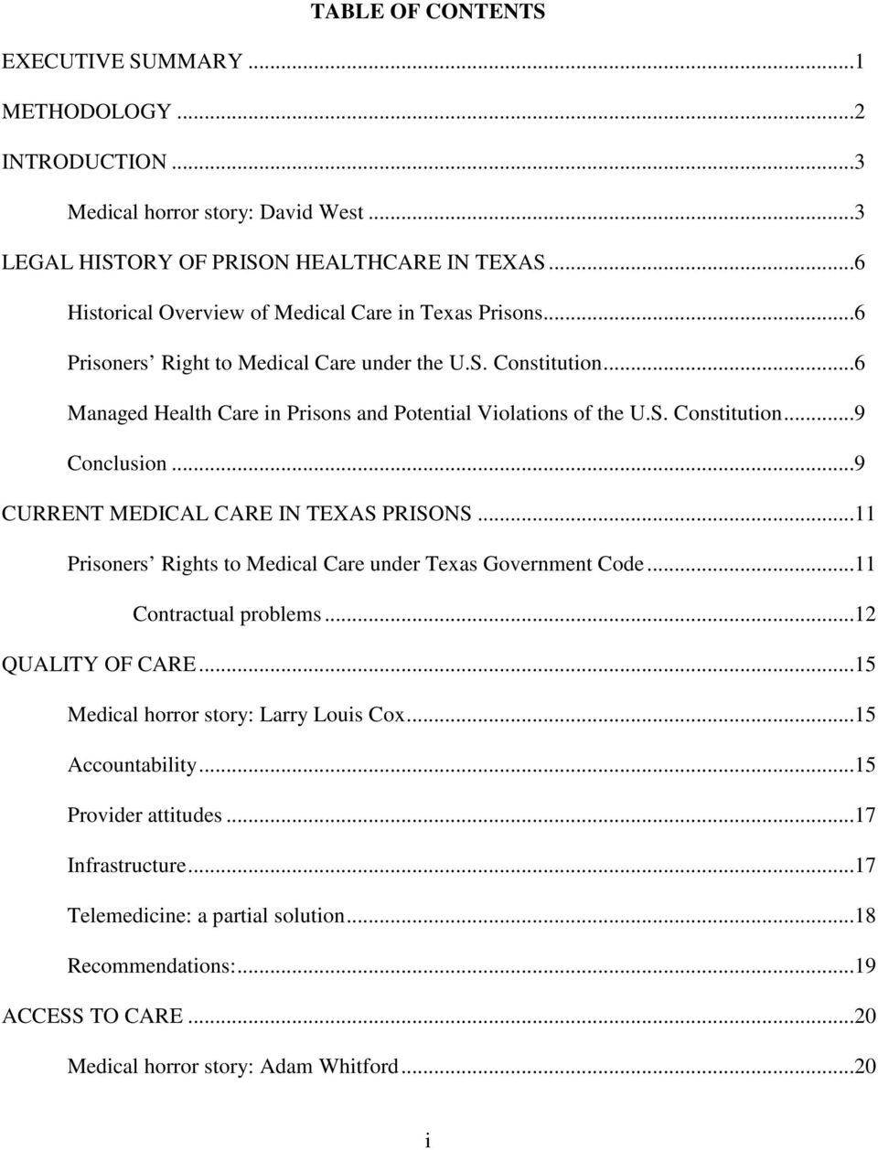 S. Constitution...9 Conclusion...9 CURRENT MEDICAL CARE IN TEXAS PRISONS...11 Prisoners Rights to Medical Care under Texas Government Code...11 Contractual problems...12 QUALITY OF CARE.