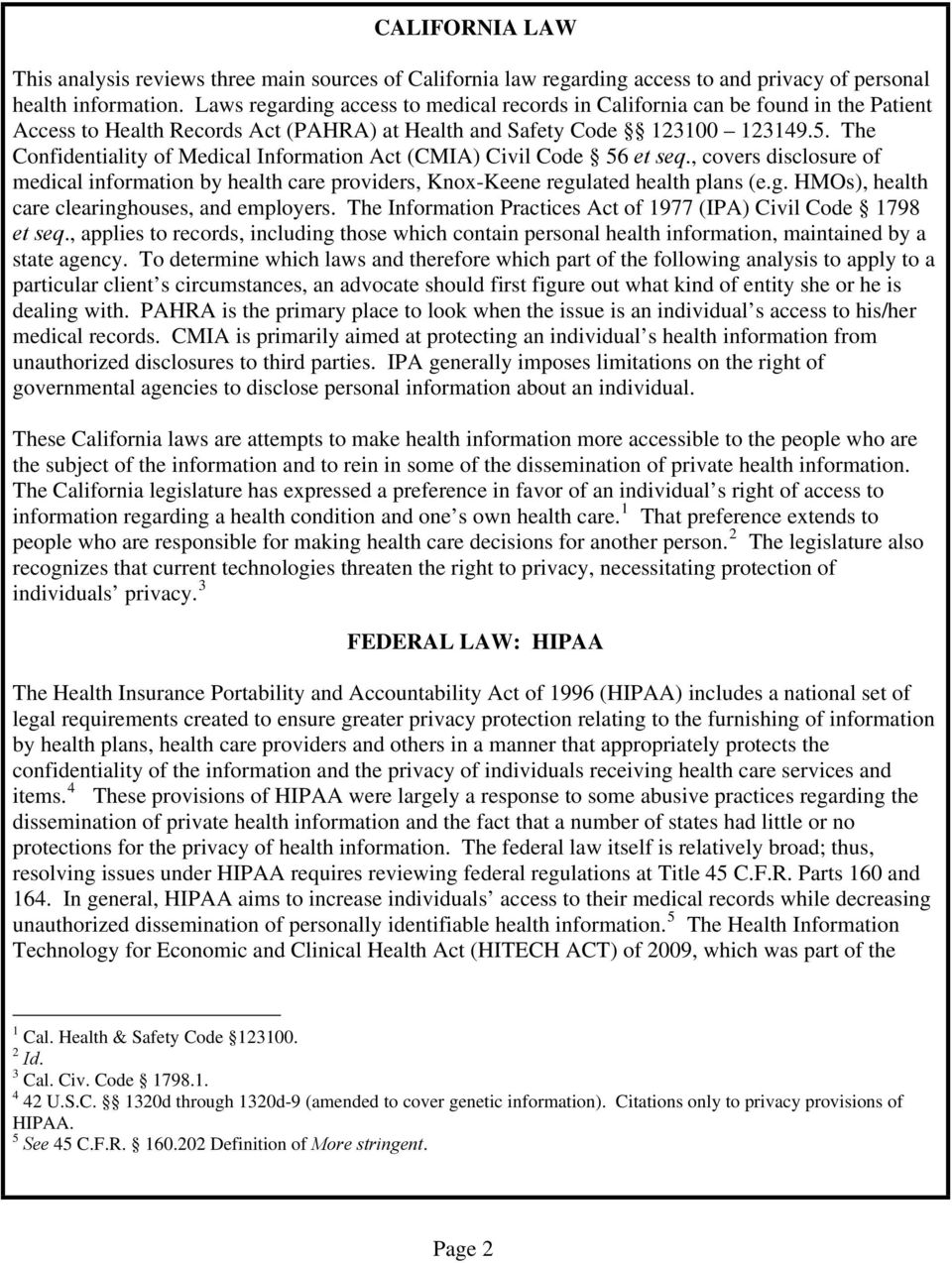 The Confidentiality of Medical Information Act (CMIA) Civil Code 56 et seq., covers disclosure of medical information by health care providers, Knox-Keene regu
