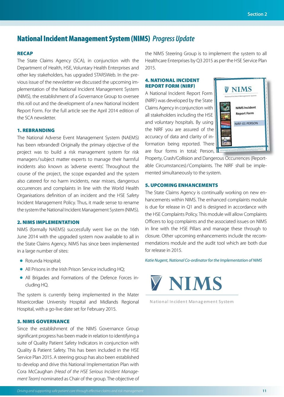 In the previous issue of the newsletter we discussed the upcoming implementation of the National Incident Management System (NIMS), the establishment of a Governance Group to oversee this roll out