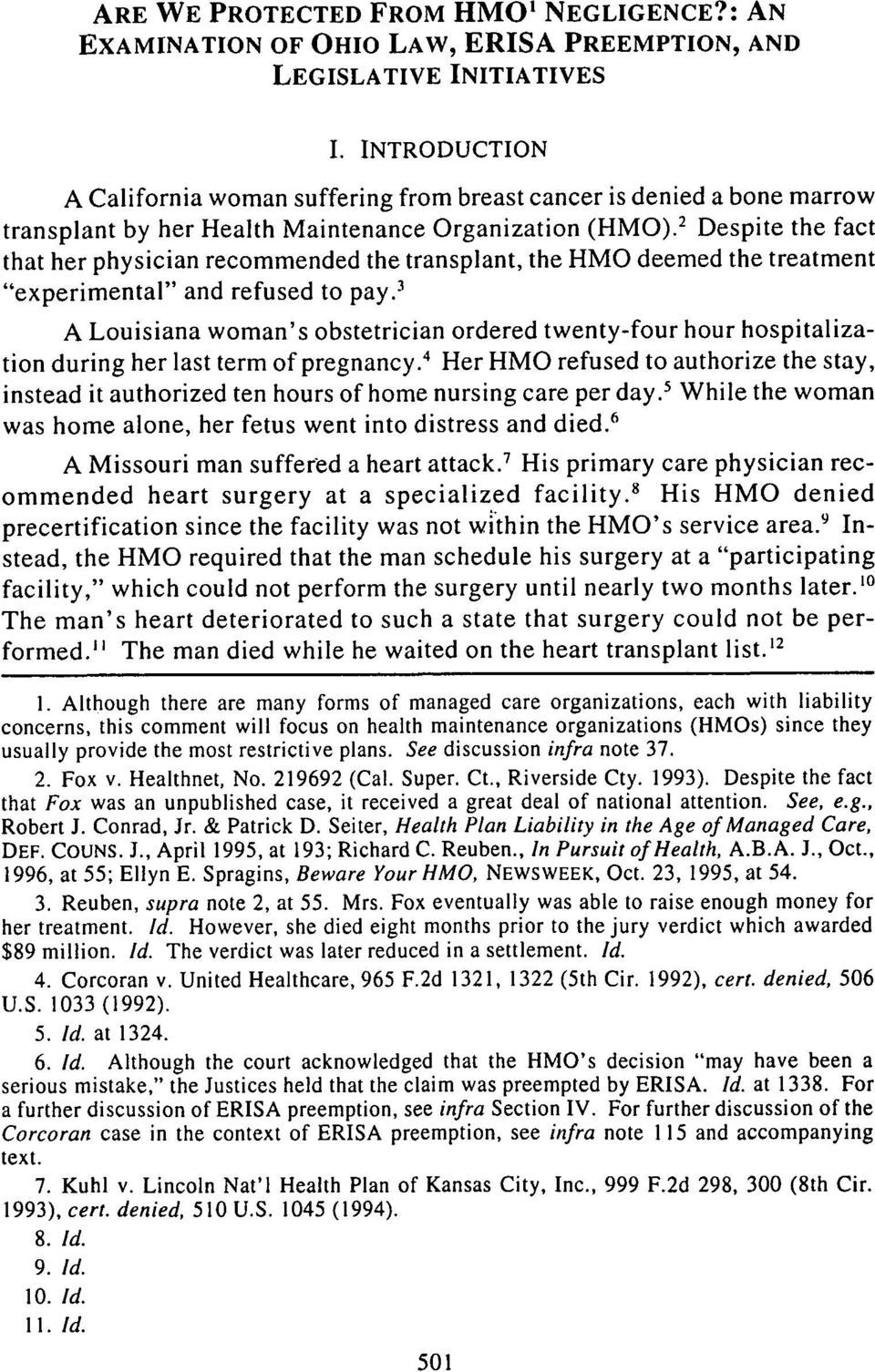 "2 Despite the fact that her physician recommended the transplant, the HMO deemed the treatment ""experimental"" and refused to pay."