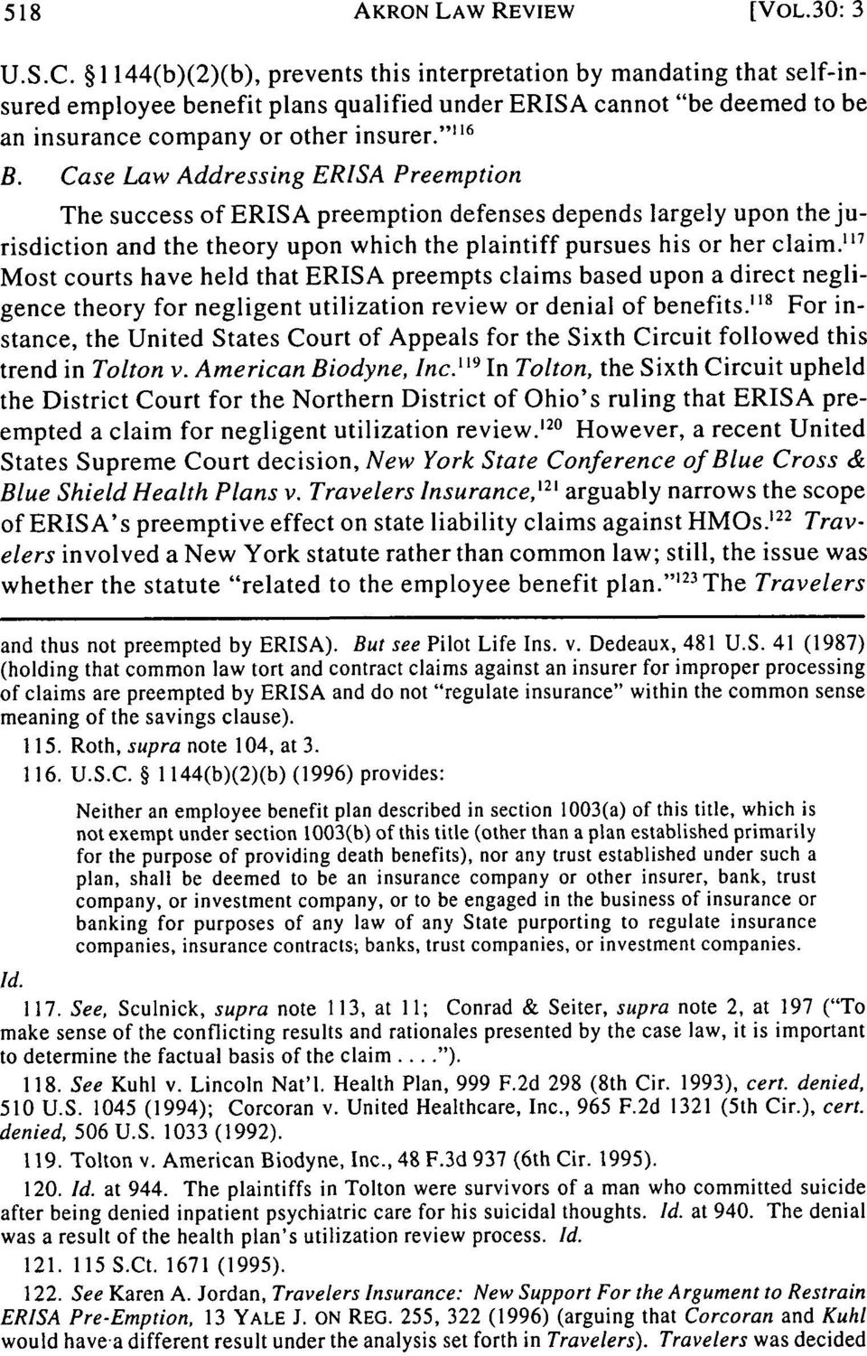 Case Law Addressing ERISA Preemption The success of ERISA preemption defenses depends largely upon the jurisdiction and the theory upon which the plaintiff pursues his or her claim.