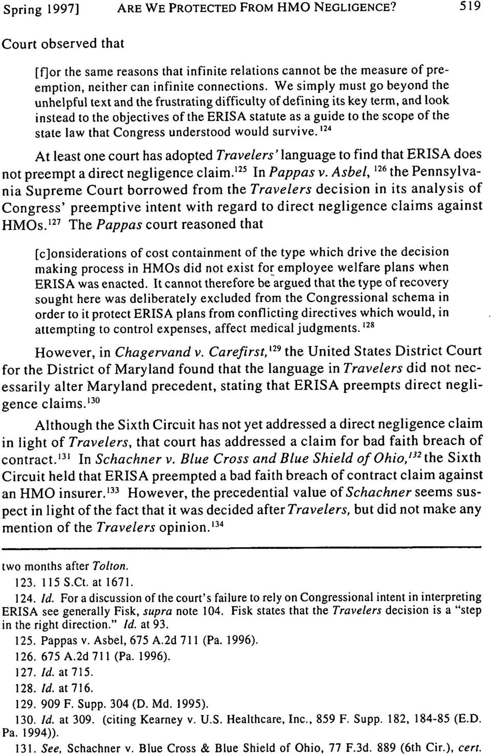 that Congress understood would survive. 24 At least one court has adopted Travelers' language to find that ERISA does not preempt a direct negligence claim.' 25 In Pappas v.