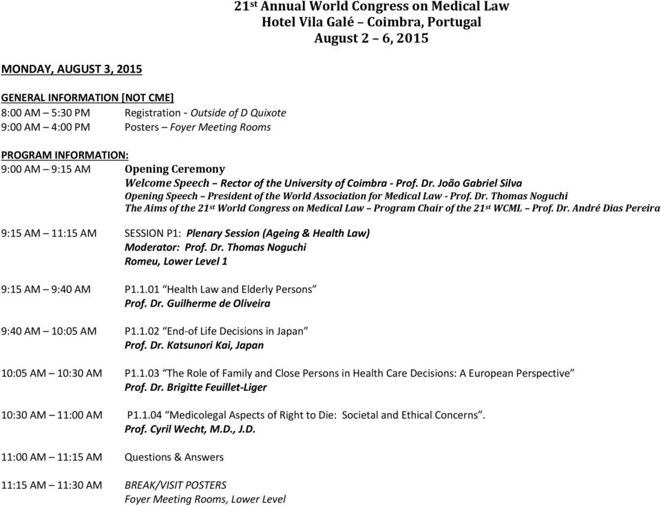 Dr. André Dias Pereira 9:15 AM 11:15 AM SESSION P1: Plenary Session (Ageing & Health Law) Moderator: Prof. Dr. Thomas Noguchi 9:15 AM 9:40 AM P1.1.01 Health Law and Elderly Persons Prof. Dr. Guilherme de Oliveira 9:40 AM 10:05 AM P1.