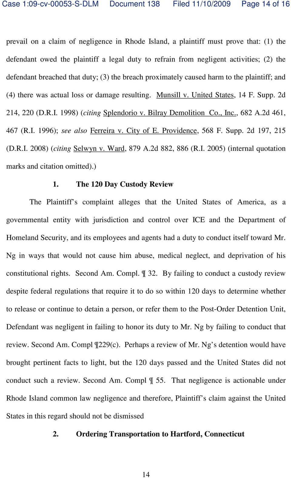 United States, 14 F. Supp. 2d 214, 220 (D.R.I. 1998) (citing Splendorio v. Bilray Demolition Co., Inc., 682 A.2d 461, 467 (R.I. 1996); see also Ferreira v. City of E. Providence, 568 F. Supp. 2d 197, 215 (D.