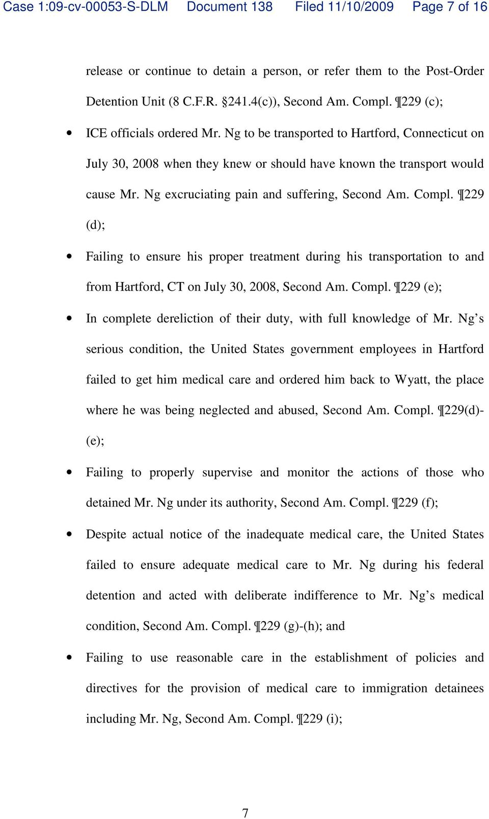 Ng excruciating pain and suffering, Second Am. Compl. 229 (d); Failing to ensure his proper treatment during his transportation to and from Hartford, CT on July 30, 2008, Second Am. Compl. 229 (e); In complete dereliction of their duty, with full knowledge of Mr.