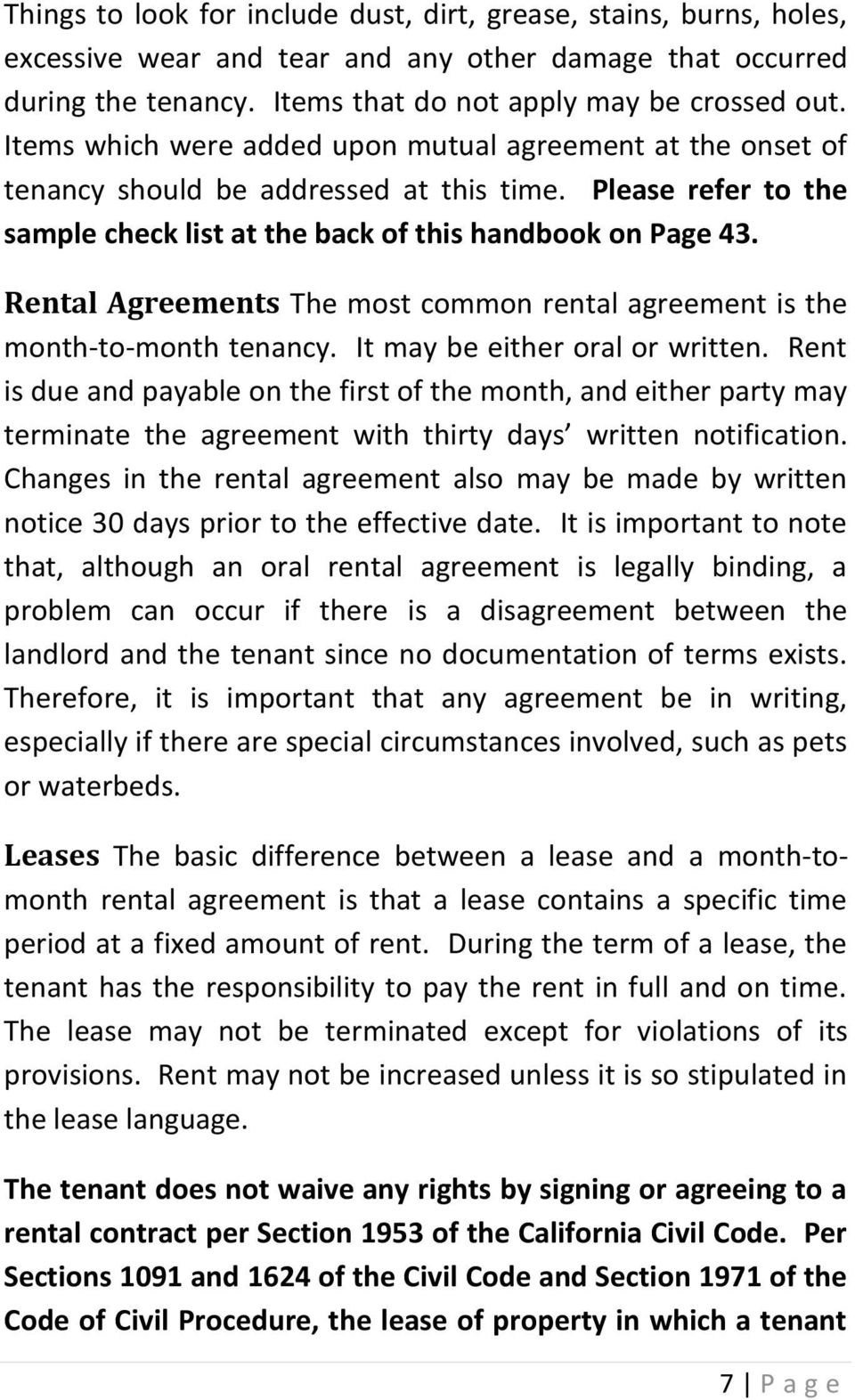 Rental Agreements The most common rental agreement is the month-to-month tenancy. It may be either oral or written.