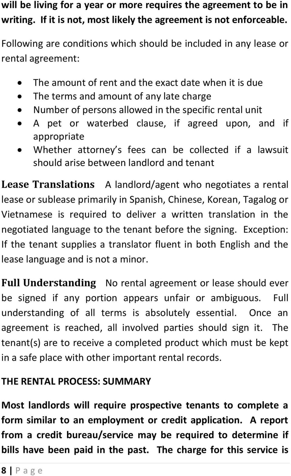 allowed in the specific rental unit A pet or waterbed clause, if agreed upon, and if appropriate Whether attorney s fees can be collected if a lawsuit should arise between landlord and tenant Lease