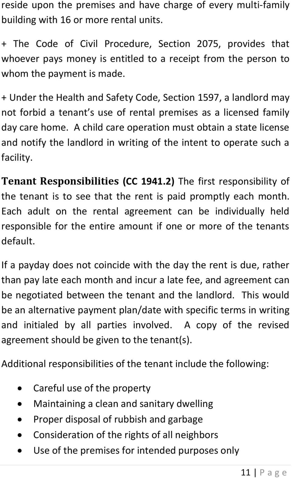 + Under the Health and Safety Code, Section 1597, a landlord may not forbid a tenant s use of rental premises as a licensed family day care home.