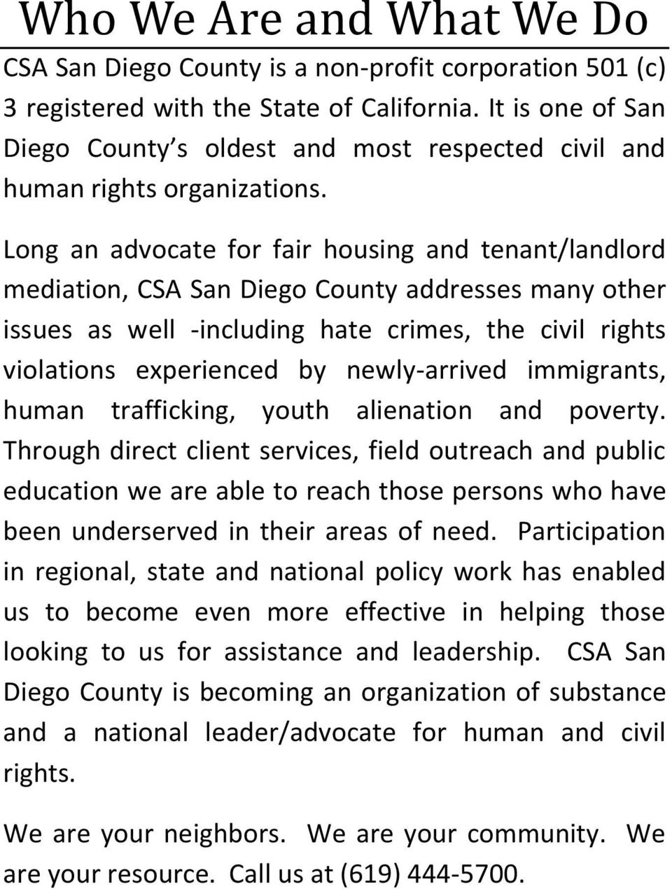 Long an advocate for fair housing and tenant/landlord mediation, CSA San Diego County addresses many other issues as well -including hate crimes, the civil rights violations experienced by