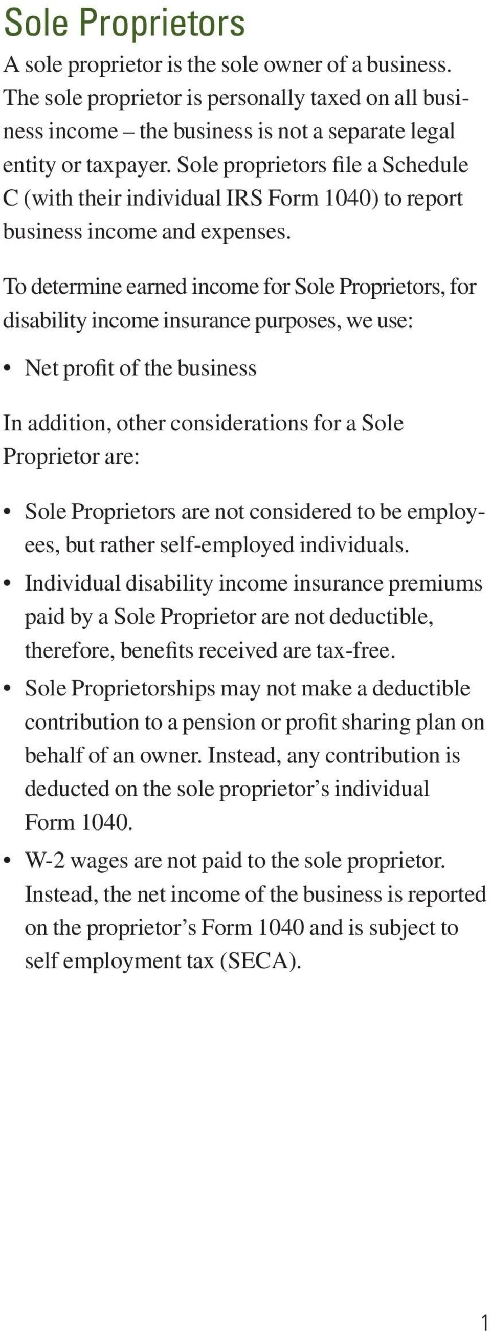 To determine earned income for Sole Proprietors, for disability income insurance purposes, we use: Net profit of the business In addition, other considerations for a Sole Proprietor are: Sole