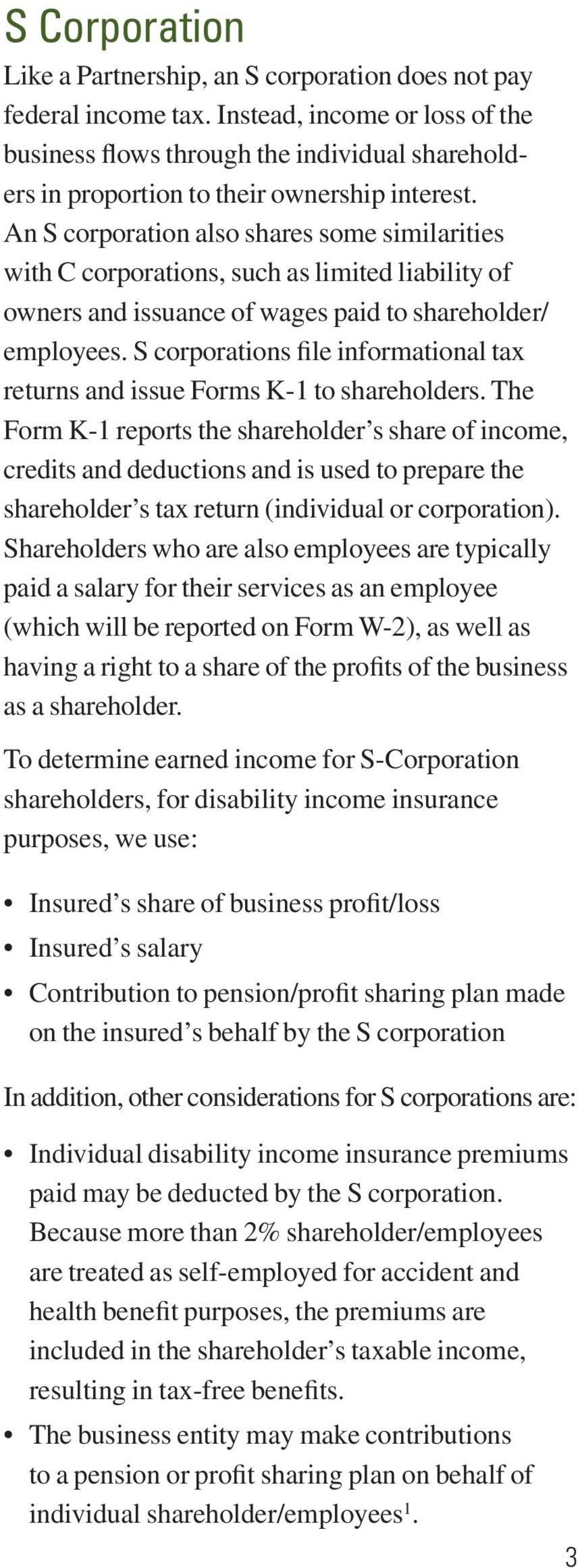 An S corporation also shares some similarities with C corporations, such as limited liability of owners and issuance of wages paid to shareholder/ employees.