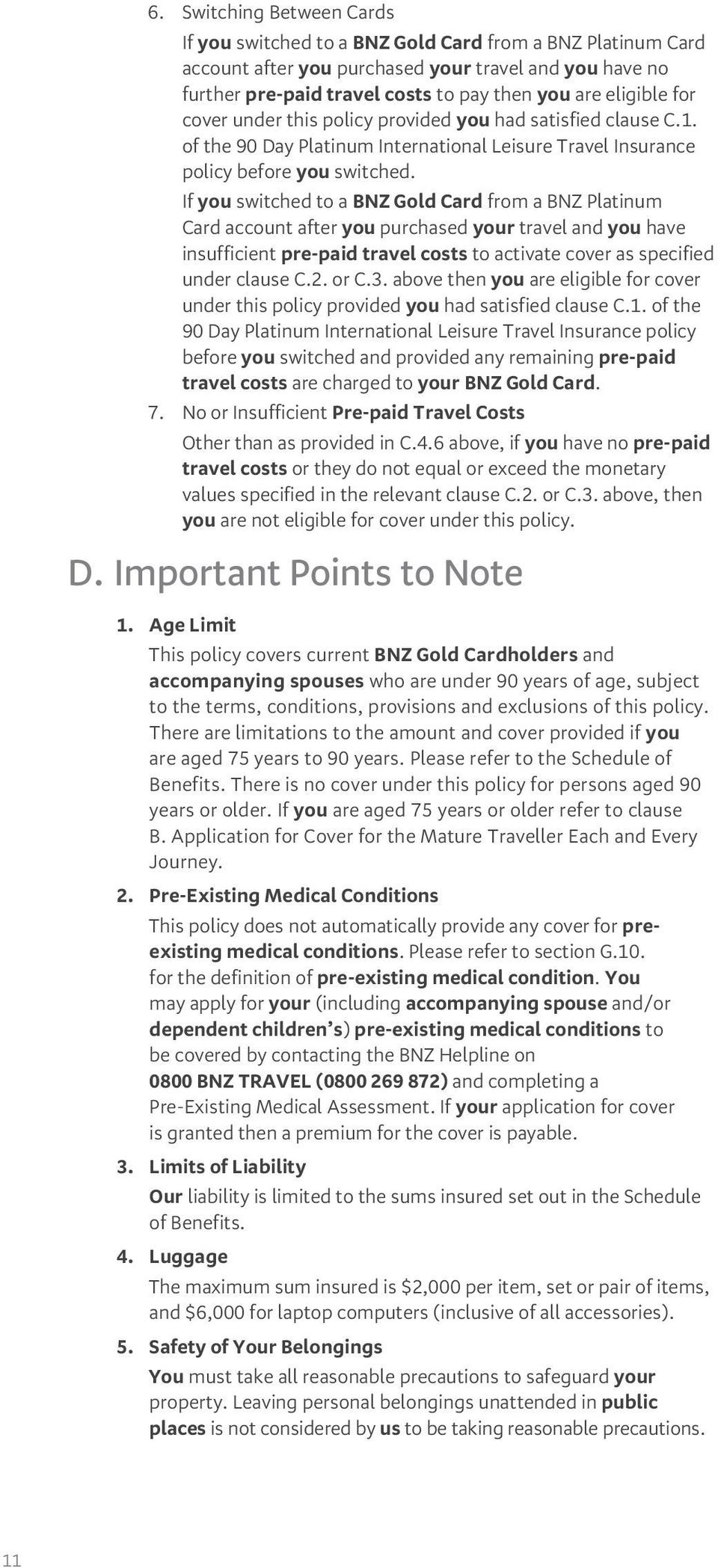 If you switched to a BNZ Gold Card from a BNZ Platinum Card account after you purchased your travel and you have insufficient pre-paid travel costs to activate cover as specified under clause C.2.