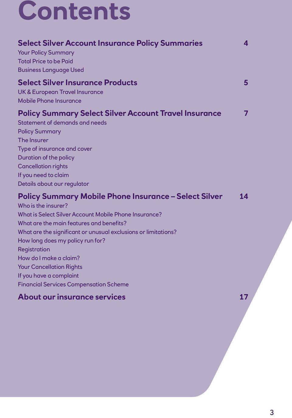 rights If you need to claim Details about our regulator Policy Summary Mobile Phone Insurance Select Silver 14 Who is the insurer? What is Select Silver Account Mobile Phone Insurance?